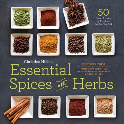 Essential Spices and Herbs: Discover Them, Understand Them, Use Them - Nichol, Christina