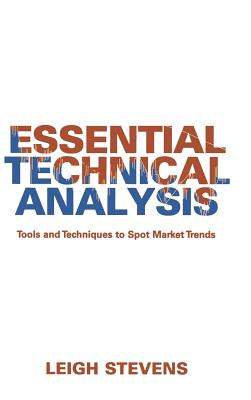 Essential Technical Analysis: Tools and Techniques to Spot Market Trends - Stevens, Leigh