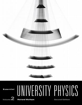 Essential University Physics: United States Editon v. 2 - Wolfson, Richard