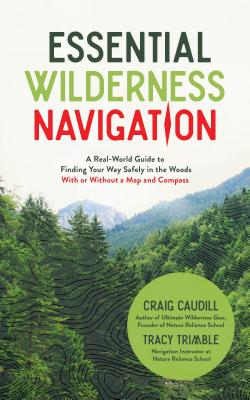 Essential Wilderness Navigation: A Real-World Guide to Finding Your Way Safely in the Woods with or Without a Map, Compass or GPS - Caudill, Craig, and Trimble, Tracy