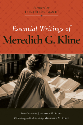 Essential Writings of Meredith G. Kline - Kline, Meredith G, and Longman, Tremper, Dr.