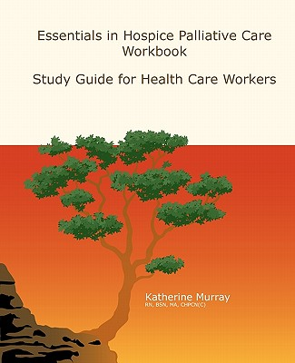 Essentials in Hospice Palliative Care Workbook: Study Guide for Health Care Workers - Murray, Katherine