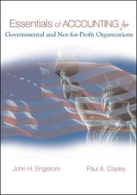 Essentials of Accounting for Governmental and Not-for-Profit Organizations - Hay, Leon E., and Copley, Paul, and Engstrom, John H.