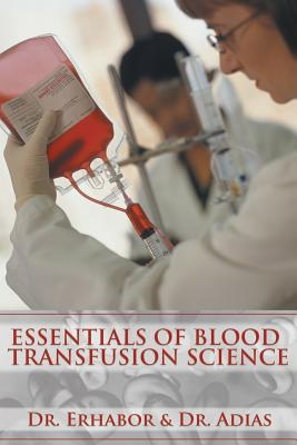 Essentials of Blood Transfusion Science - Dr Erhabor, and Dr Erhabor & Dr Adias