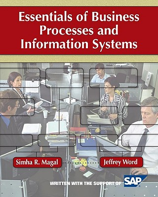 Essentials of Business Processes and Information Systems - Magal, Simha R, and Word, Jeffrey