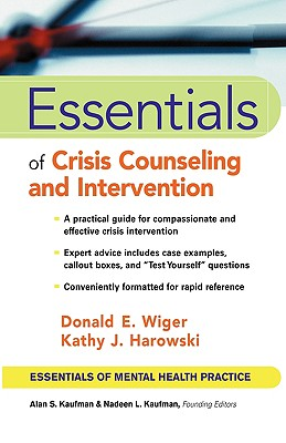 Essentials of Crisis Counseling and Intervention - Wiger, Donald E, PH.D., and Harowski, Kathy J, and Wiger