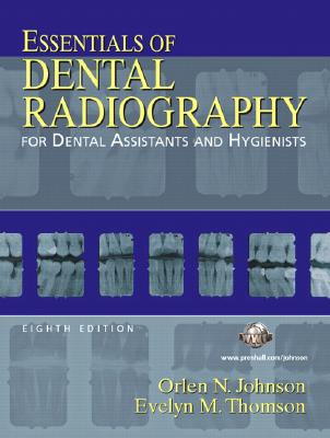 Essentials of Dental Radiography for Dental Assistants and Hygienists - Johnson, Orlen N, and Thomson, Evelyn M