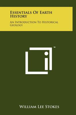 Essentials of Earth History: An Introduction to Historical Geology - Stokes, William Lee