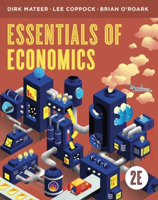 Essentials of Economics - Mateer, Dirk, and Coppock, Lee, and O'Roark, Brian