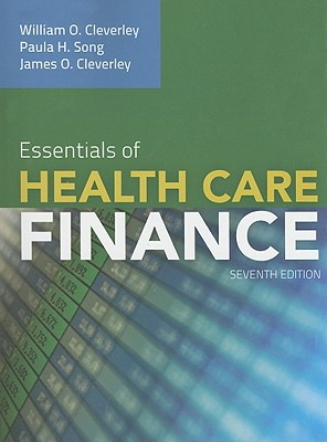 Essentials of Health Care Finance - Cleverley, William O, President, PH.D., CPA, and Song, Paula H, and Cleverley, James O