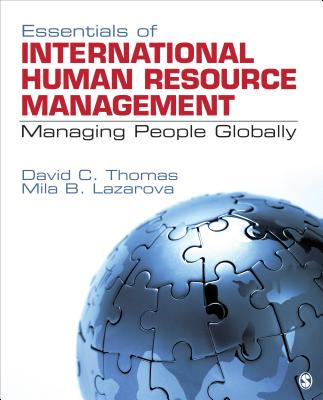 Essentials of International Human Resource Management: Managing People Globally - Thomas, David C, Dr., and Lazarova, Mila B, Dr.