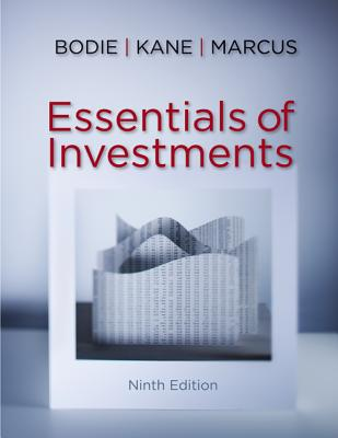 Essentials of Investments - Bodie, Zvi, and Kane, Alex, and Marcus, Alan