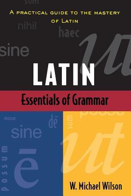 Essentials of Latin Grammar - Wilson, W