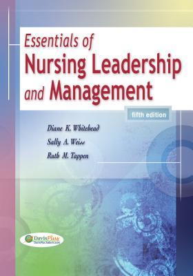 Essentials of Nursing Leadership and Management - Whitehead, Diane K, Edd, RN, and Weiss, Sally A, Edd, RN, and Tappen, Ruth M, Edd, RN, Faan