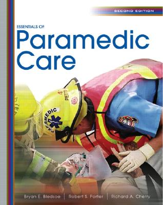 Essentials of Paramedic Care - Bledsoe, Bryan E, and Porter, Robert S, and Cherry, Richard A, Ms.