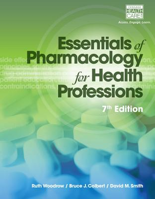 Essentials of Pharmacology for Health Professions - Woodrow, Ruth, and Colbert, Bruce, and Smith, David M