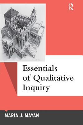 Essentials of Qualitative Inquiry - Mayan, Maria J