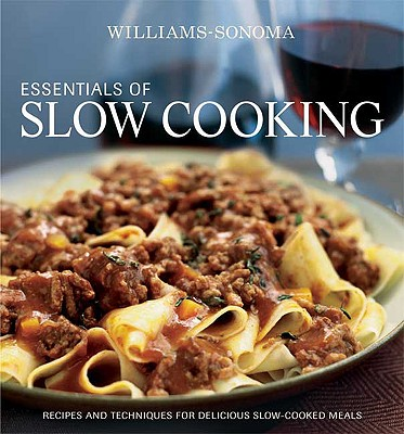 Essentials of Slow Cooking: Delicious New Recipes for Slow Cookers and Braisers - Barnard, Melanie, and Pierce, Charles, and Williams, Chuck (Editor)