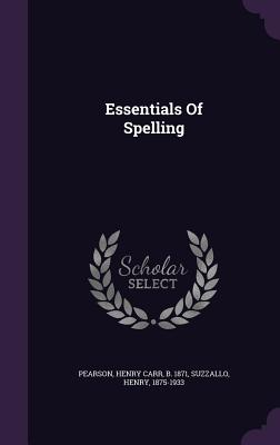 Essentials of Spelling - Suzzallo, Henry, and Pearson, Henry Carr B 1871 (Creator)