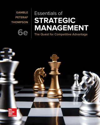 Essentials of Strategic Management: The Quest for Competitive Advantage - Gamble, John, and Thompson, Arthur A, and Peteraf, Margaret Ann
