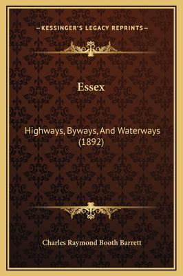 Essex: Highways, Byways, and Waterways (1892) - Barrett, Charles Raymond Booth