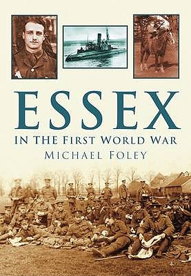 Essex in the First World War - Foley, Michael