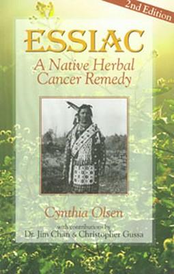 Essiac: A Native Herbal Cancer Remedy - Olsen, Cynthia