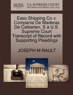 ESSO Shipping Co V. Compania de Maderas de Caibarien, S A U.S. Supreme Court Transcript of Record with Supporting Pleadings - Rault, Joseph M