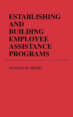Establishing and Building Employee Assistance Programs - Myers, Donald W, and Unknown