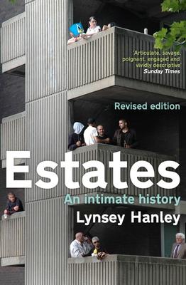 Estates: An Intimate History - Hanley, Lynsey
