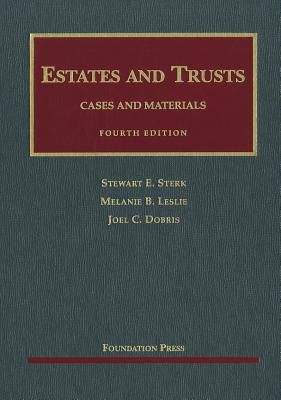 Estates and Trusts: Cases and Materials - Sterk, Stewart E, and Leslie, Melanie B, and Dobris, Joel C