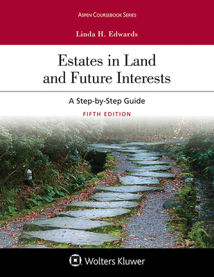 Estates in Land and Future Interests: A Step-by-Step Guide - Edwards, Linda H