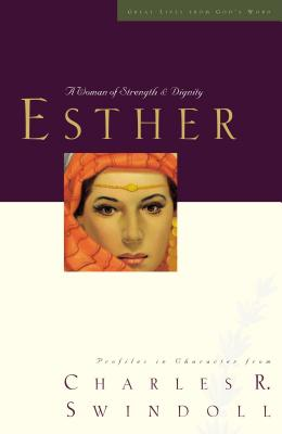 Esther: A Woman of Strength and Dignity - Swindoll, Charles R.