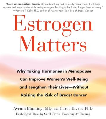Estrogen Matters: Why Taking Hormones in Menopause Can Improve Women's Well-Being and Lengthen Their Lives -- Without Raising the Risk of Breast Cancer - Tavris, Carol, and Bluming, Avrum (Read by)