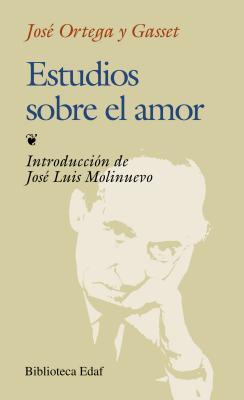 Estudios sobre el amor - Ortega y Gasset, Jos?