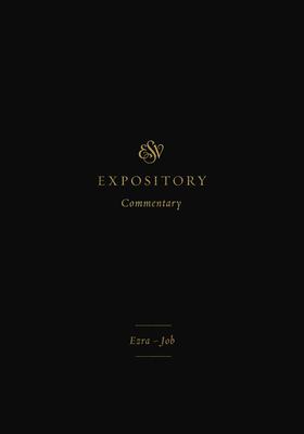 ESV Expository Commentary (Volume 4): Ezra-Job - Duguid, Iain M (Editor), and Hamilton Jr, James M (Editor), and Sklar, Jay (Editor)