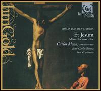 Et Jesum: Motets for Solo Voice by Tomás Luis de Victoria - Carlos Mena (counter tenor); Francisco Rubio Gallego (cornet); Juan Carlos Rivera (vihuela); Juan Carlos Rivera (lute)