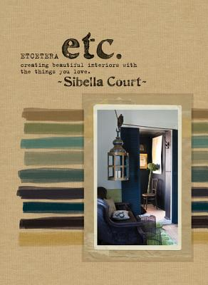 Etcetera: Creating Beautiful Interiors with the Things You Love - Court, Sibella