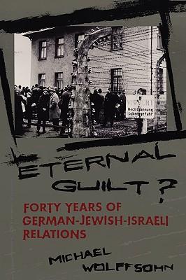 Eternal Guilt?: Forty Years of German-Jewish Relations - Wolffsohn, Michael, Professor