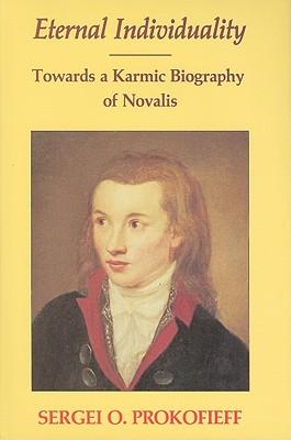 Eternal Individuality: Towards a Karmic Biography of Novalis - Prokofieff, Sergei O