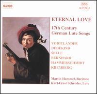 Eternal Love: 17th Century German Lute Songs - Karl-Ernst Schröder (lute); Martin Hummel (baritone)