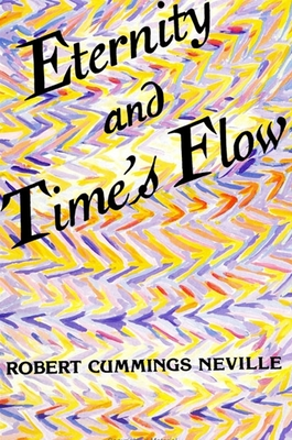 Eternity and Time's Flow - Neville, Robert Cummings