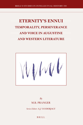 Eternity's Ennui: Temporality, Perseverance and Voice in Augustine and Western Literature - Pranger, M.