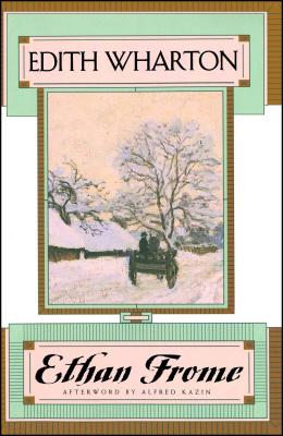 Ethan Frome - Wharton, Edith (Introduction by), and Kazin, Alfred (Foreword by)