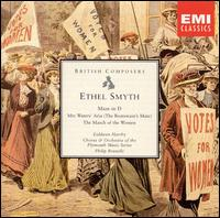 Ethel Smyth: Mass in D; Mrs Waters' Aria (The Boatswain's Mate); The March of the Women - Dan Dressen (tenor); Eiddwen Harrhy (soprano); James Bohn (bass); Janis Hardy (alto);...