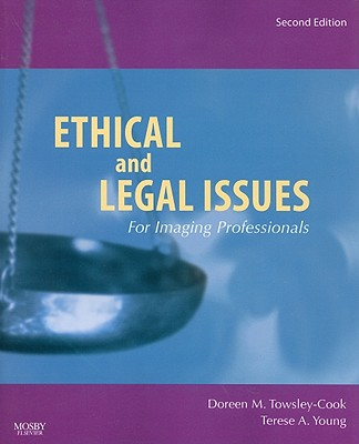 Ethical and Legal Issues for Imaging Professionals - Towsley-Cook, Doreen M, and Young, Terese A