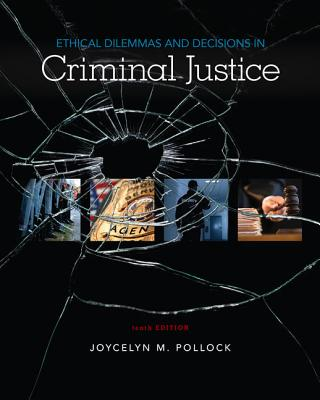 Ethical Dilemmas and Decisions in Criminal Justice - Pollock, Joycelyn M