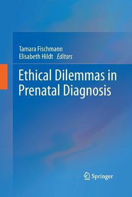 Ethical Dilemmas in Prenatal Diagnosis - Fischmann, Tamara (Editor), and Hildt, Elisabeth (Editor)