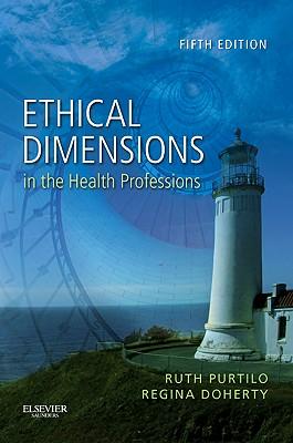 Ethical Dimensions in the Health Professions - Purtilo, Ruth B, Dr., PhD, Fapta, and Doherty, Regina F, Otr/L, Faota
