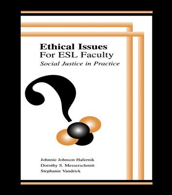 Ethical issues for ESL faculty: social justice in practice - Hafernik, Johnnie Johnson, and Messerschmitt, Dorothy S, and Vandrick, Stephanie